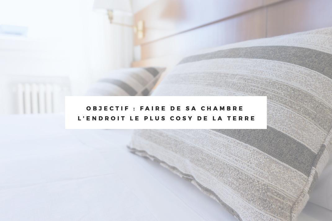 objectif faire de sa chambre l 39 endroit le plus cosy de. Black Bedroom Furniture Sets. Home Design Ideas