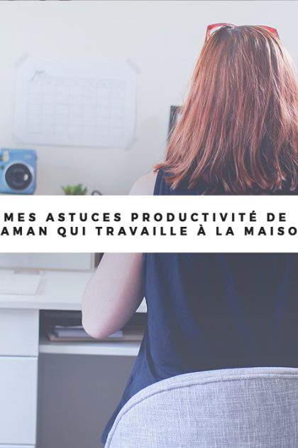 🔥 Mes astuces productivité de maman qui travaille à la maison
