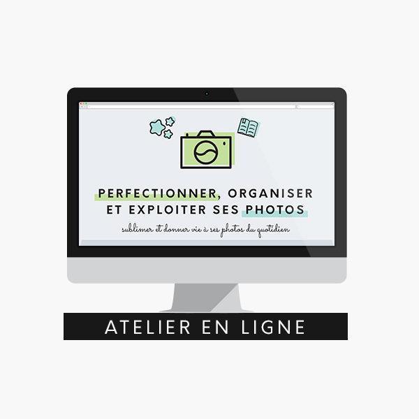 Atelier en ligne, Perfectionner, organiser et exploiter ses photos